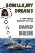 Gorilla, My Dreams — A short story in the Uplift Universe | David Brin's Uplift Universe | Scoop.it