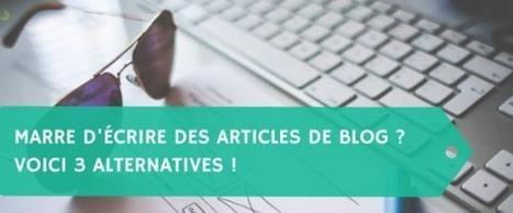 Marre d'écrire des articles de blog ? Voici 3 alternatives de création de contenu | Marketing online PME | Scoop.it