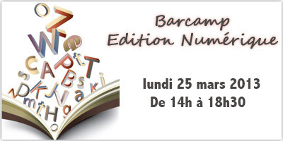 Barcamp EDITION NUMERIQUE…PARTOUT #2 le lundi 25 mars 2013 de 14h à 18h30 à La Cantine Toulouse | La Cantine Toulouse | Scoop.it