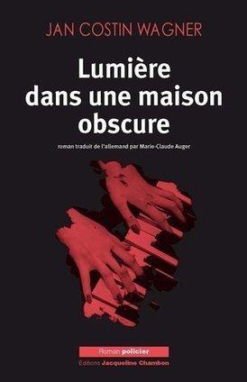 Lumière dans une maison obscure, Jan Constantin Wagner - Blog de critiques de livres sur Critique-moi !   Romans policiers   Scoop.it