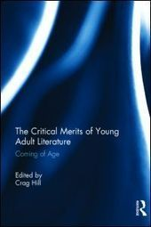 """The Critical Merits of Young Adult Literature: Coming of Age (Hardback) - Routledge 