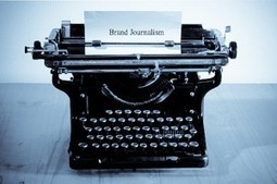 Brand Journalism. A communications style still ahead of its time ... | Brand journalism | Scoop.it