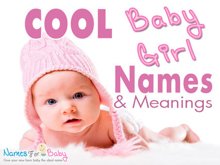 Cool Girl Names, Unique Cool Names for Cool Girls -Names For Baby Girl | The Name Meaning & Baby World | Scoop.it