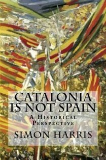 Catalonia Is Not Spain: A Historical Perspective by Simon Harris | Barcelona Expert | Scoop.it