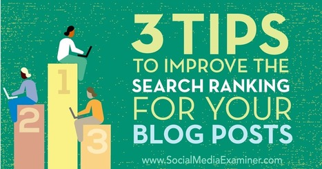 3 Tips to Improve the Search Ranking for Your Blog Posts : Social Media Examiner | How to teach online effectively? | Scoop.it