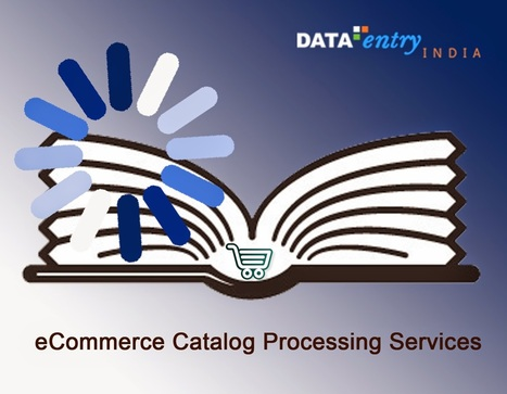 eCommerce Data Entry Solutions: Opt for Catalog Processing Services for an Attractive Online Catalog | Catalog Processing & Data Entry Services | Scoop.it