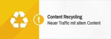 Content Recycling: Wie alte Inhalte wieder neuen Traffic bringen - toushenne   toushenne: Social Media, Blogging, Content Strategy, Online Marketing, SEO, Conversion Optimization   Scoop.it