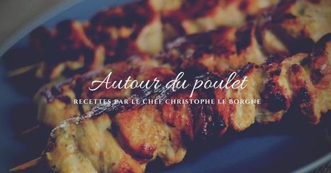 Recettes autour du poulet par le Chef Christophe Le Borgne | Cuisine et cuisiniers | Scoop.it
