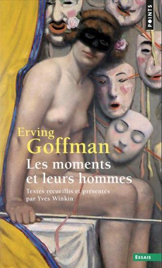 Livre : Les Moments et leurs hommes - Erving Goffman | Le Cresson veille et recherche | Scoop.it