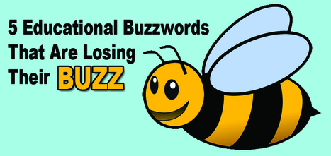 5 Educational Buzzwords That Are Losing Their Buzz - The Edublogger | 87android - a technology blog | Scoop.it