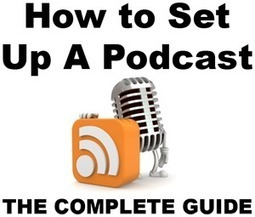 How to Set Up a Podcast - The Complete Guide | Podcasts | Scoop.it