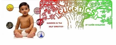 L'Eugénisme : Bien né, mal né, loi et destinées   Bioetique   Scoop.it