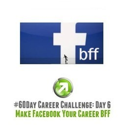 #60Day Challenge, Day 6: Make Facebook Your Career BFF   The Savvy Intern by YouTern   social musings   Scoop.it