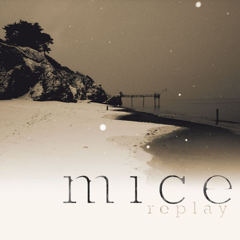 Mice – Replay | indiemusic | Soundscape | Scoop.it