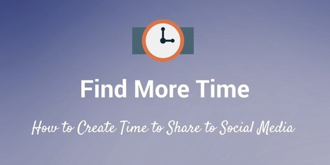 Social Media Time-Saving Tips: How to Find More Time | Digital Marketing | Scoop.it