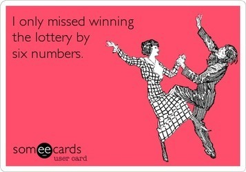 I only missed winning the lottery by six numbers. | gambling | Scoop.it