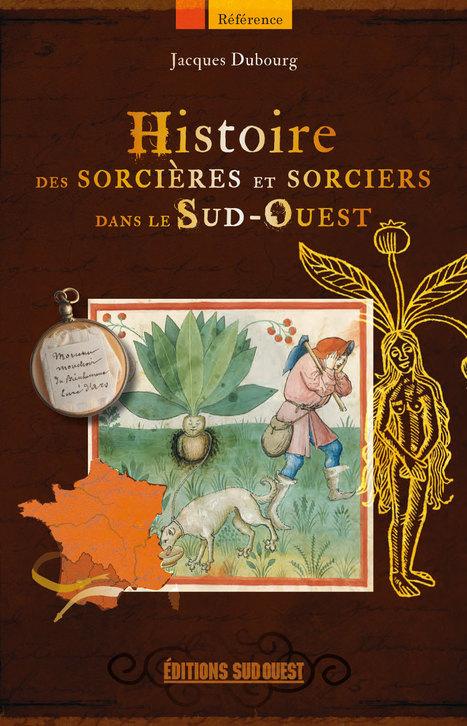 HISTOIRE DES SORCIÈRES ET SORCIERS DANS LE SUD-OUEST, par Jacques DUBOURG, 288 pages, 14,5 x 22,5 cm, broché, 19,50 € | Editions Sud Ouest | Scoop.it