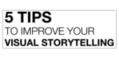 5 tips to improve your visual storytelling | FLOW MEDIA | Narratology & Narremes | Scoop.it