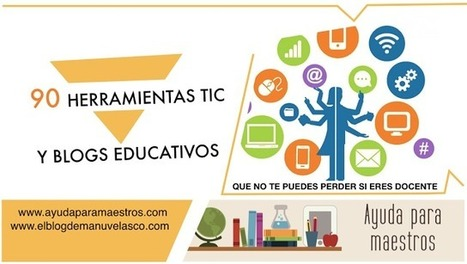 90 herramientas TIC y blogs educativos que no te puedes perder si eres docente.- | E-learning and education: web, information, apps, resources, technology, tools, tips. | Scoop.it