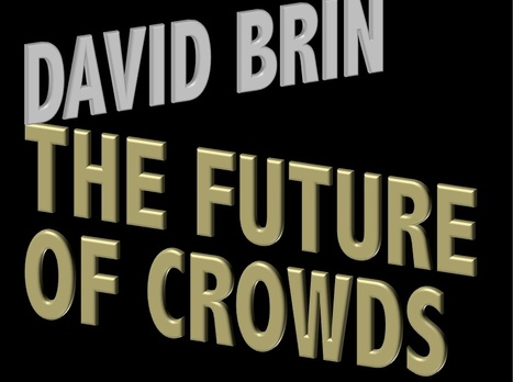 Funding the Dream: The Future of Crowds | Interviews with David Brin: Video and Audio | Scoop.it