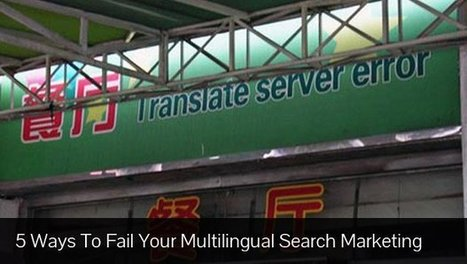 Five Ways To Fail In Your Multilingual Search Engine Marketing - Search Engine Journal | SEO and Social Media Updates | Scoop.it