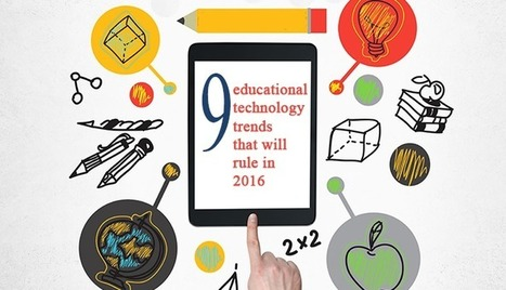 9 educational technology trends that will rule in 2016 | Aprendiendo a Distancia | Scoop.it