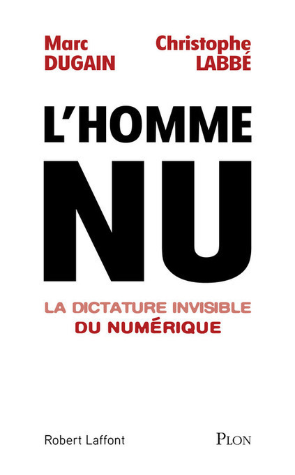 L'homme nu : la dictature invisible du numérique / Marc Dugain et Christophe Labbé, Plon, Robert Laffont, 2016 | Bibliothèque de l'Ecole des Ponts ParisTech | Scoop.it