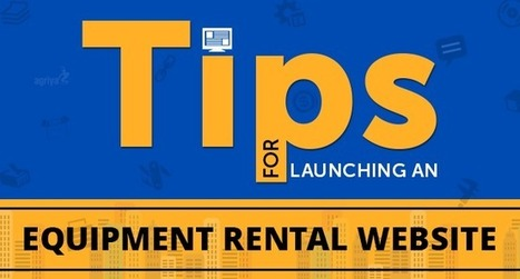 Tips for launching an equipment rental website | BookOrRent - Booking Software, Rental Software - Agriya | Scoop.it
