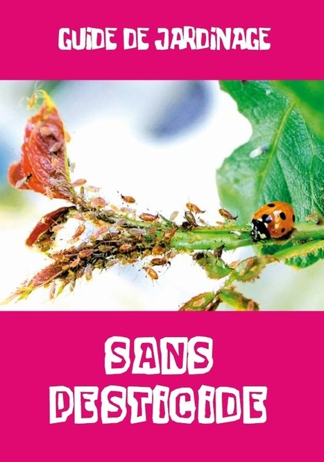 Un guide pour jardiner sans pesticides (de synthèse) | Agriculture urbaine, architecture et urbanisme durable | Scoop.it