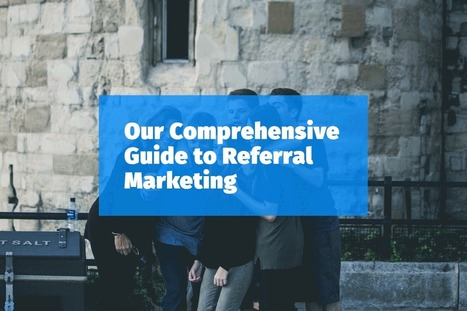 Comprehensive Guide to Referral Marketing | Business Improvement | Scoop.it