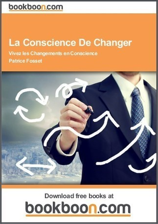 La Conscience De Changer - Vivez les Changements en Conscience - Patrice Fosset | Communication digitale | Scoop.it