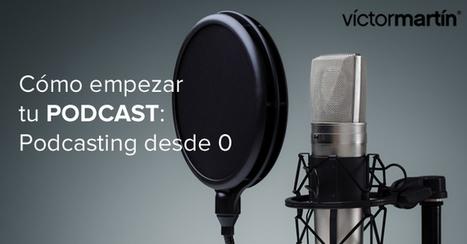 Cómo empezar tu podcast: podcasting desde 0 | Radio 2.0 (Esp) | Scoop.it