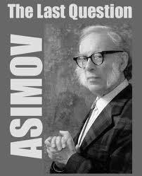 The Last Question - By Isaac Asimov | Wisdom 1.0 | Scoop.it