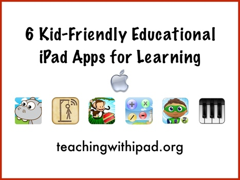 6 Kid-Friendly Educational iPad Apps for Learning - teachingwithipad.org | Educational Apps and Fun Games for Kids | Scoop.it