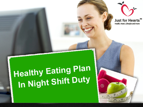 Diet Plan, Healthy Eating Plan in Night Shift Duty - Just for Hearts | Diet Plans : Make Healthier Food Choices! | Scoop.it