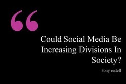 Could Social Media Be Increasing Divisions In Society? - Social-Hire | Career Advice | Scoop.it