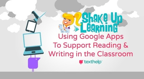 Using Google Apps to Support Reading and Writing in the Classroom (Recorded Webinar) | Shake Up Learning | Educational programs, user guides and tips | Scoop.it