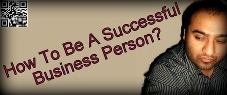 How To Be A Successful Business Person? | Business Ideas For All | B2B Data Matching | Scoop.it