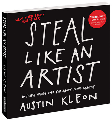 Steal Like An Artist, a book by Austin Kleon | Storytelling and Learning | Scoop.it