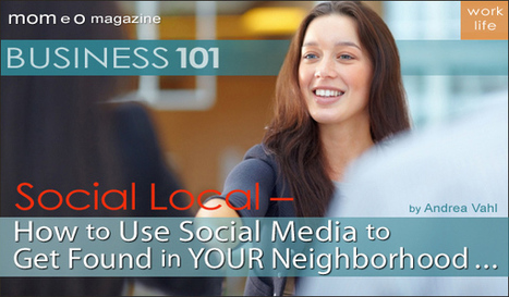 Business 101: Social Local – How to Use Social Media to Get Found in YOUR Neighborhood | Simply Social Media | Scoop.it