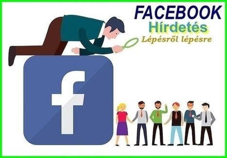Facebook hirdetés lépésről lépésre | Keresőoptimalizálás, SEO, ASO, SEM, SMM, PPC, E-commerce, Wordpress Plugins | Scoop.it