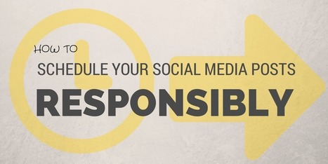 How to Schedule your Social Media Posts Responsibly | #SeriouslySocial | Seriously Social News | Scoop.it