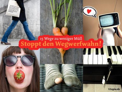 15 Ways for less waste - 15 Wege zu weniger Müll   Müll vermeiden — Utopia.de   Zero Food Waste   Scoop.it