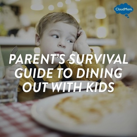 Parent's Survival Guide to Dining Out with Kids | CloudMom | Parenting Tips | Scoop.it