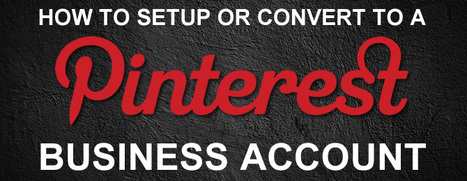 Pinterest Business Accounts: The Definitive Guide to Getting Started | Conteaxtualized communications | Scoop.it