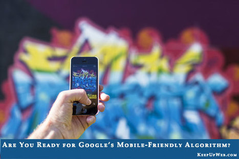 Are You Ready for the Google Mobile Friendly Algorithm? | Technology for productivity | Scoop.it
