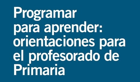 Disponible para descarga la guía Programar para aprender en Primaria | desdeelpasillo | Scoop.it