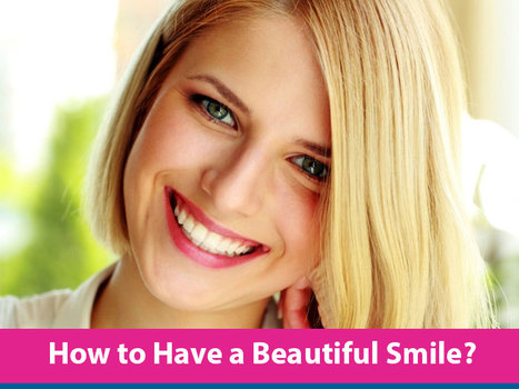 How to Have a Beautiful Smile | Dental health conditions, Treatments & remedies. | Scoop.it