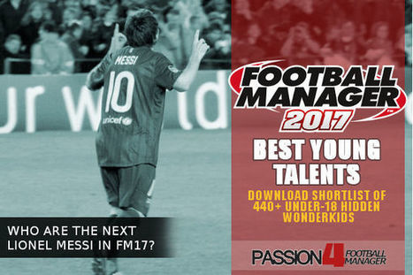 The Next Messi & 400+ Other Football Manager 2017 Best Young Talents   Passion4FM   Football Manager 2017   Scoop.it