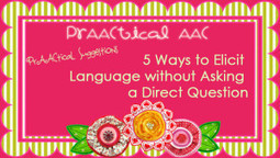 PrAACtical Suggestions: 5 Ways to Elicit Language Without Asking a Direct Question | AAC & Language Intervention | Scoop.it